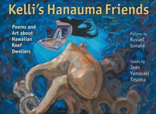 Kelli's Hanauma Friends: Poems and Art about Hawaiian Reef Dwellers: Toyama, Jean Yamasaki; ...