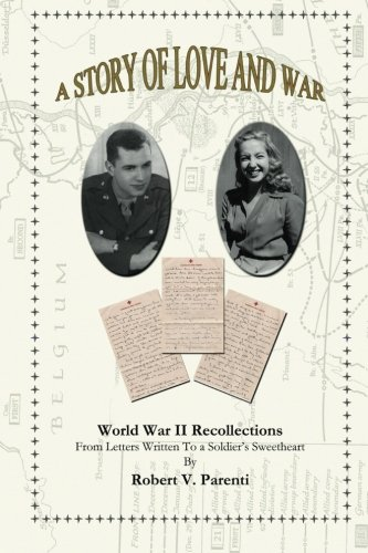 9781453779958: A Story of Love and War: World War II Recollections From Letters Written To a Soldier's Sweetheart