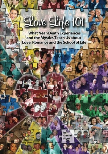 9781453779996: Love Life 101: What Near-Death Experiences and the Mystics Teach Us About Love, Romance and the School of Life