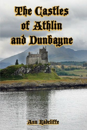 The Castles of Athlin and Dunbayne: A Highland Story; The First Novel by Famous Author Ann ...