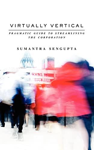 Virtually Vertical: Pragmatic Guide to Streamlining the Corporation: Sumantra Sengupta