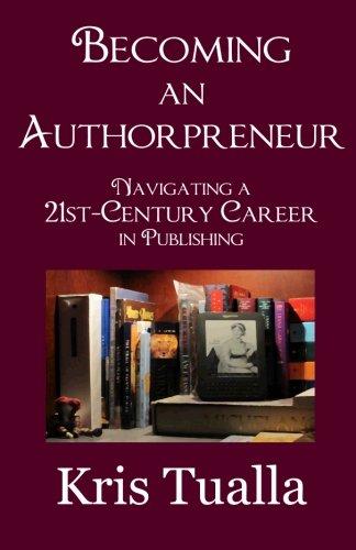 Becoming an Authorpreneur: Navigating a 21st-Century Career: Tualla, Kris