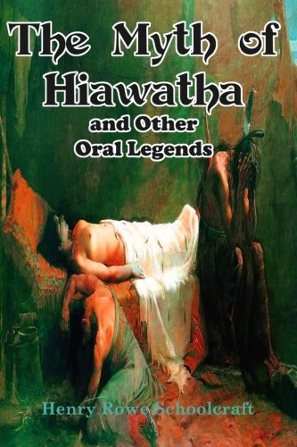 The Myth of Hiawatha and Other Oral: Schoolcraft, Henry Rowe