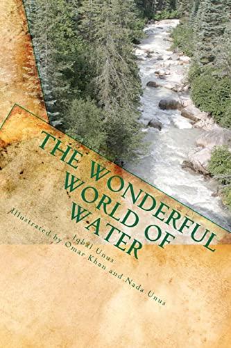 The Wonderful World of Water (Paperback): Iqbal J Unus