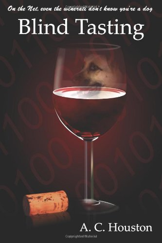 Blind Tasting: On the Net, even the winerati don't know you're a dog: Houston, A.C.