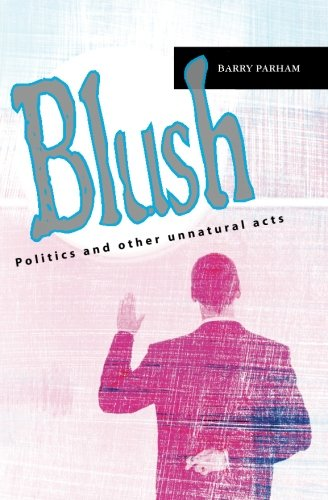 9781453786192: Blush: Politics and other unnatural acts