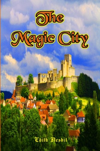 9781453789124: The Magic City: Original Illustrated (b&w) Version of Edith Nesbit's Tale From Decades Ago (Some Reviewers Call it Harry Potter-like) (Timeless Classic Books)