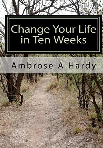 9781453790472: Change Your Life in Ten Weeks: The Phoenix Self-Help Life Plan