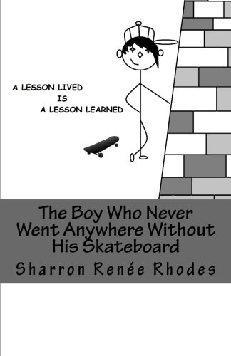 9781453794593: The Boy Who Never Went Anywhere Without His Skateboard: A Lesson Lived, Is A Lesson Learned