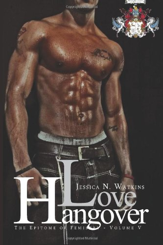 Love Hangover (The Epitome of Femistry): Jessica N Watkins