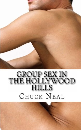 9781453798362: Group Sex In The Hollywood Hills: An erotic comedy for the friends of Dorothy (and their friends too)