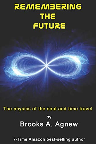 9781453798904: Remembering the Future: The Physics of the Soul and Time Travel