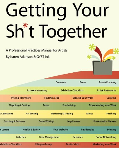 Getting Your Sh*t Together: A Professional Practices: Atkinson, Karen