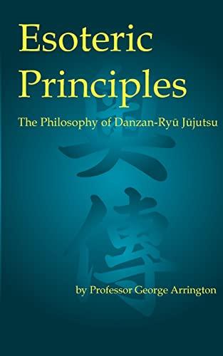 Esoteric Principles: The Philosophy of Danzan-Ryu Jujutsu: George Arrington
