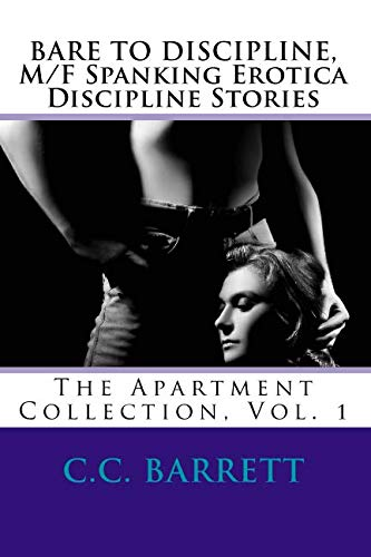 9781453801741: BARE TO DISCIPLINE, M/F Spanking Erotica Discipline Stories: The Apartment Collection, Vol. 1