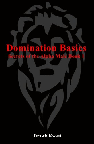 9781453801895: Domination Basics: Secrets of the Alpha Male Book 1