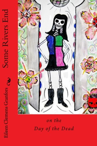 Some Rivers End on the Day of the Dead: Granfors, Eileen Clemens