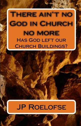 9781453803349: There ain't no God in Church no more: Has God left our Church Buildings?