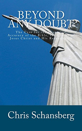 Beyond Any Doubt: The Case for the Historical Reliability of the Bible, the Claims of Jesus Christ and His Resurrection (Paperback) - Chris Schansberg