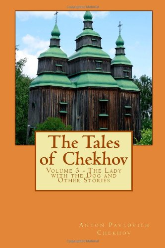 The Tales of Chekhov: Volume 3 - The Lady with the Dog and Other Stories (French Edition) (1453807268) by Chekhov, Anton Pavlovich