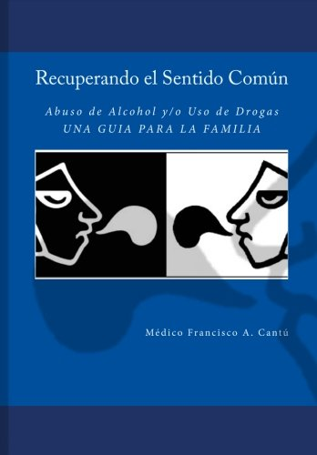 9781453808290: Recuperando el Sentido Común -Abuso de Alcohol y/o Uso de Drogas- Una Guía para la Familia (Spanish Edition)