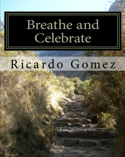 Breathe and Celebrate: A journey through cancer, and beyond: Gomez, Ricardo