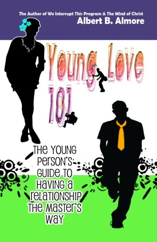 Young Love 101: The Young Person's Guide: Albert B. Almore,