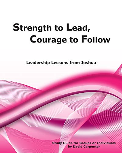 9781453810286: Strength to Lead, Courage to Follow: Leadership Lessons from Joshua