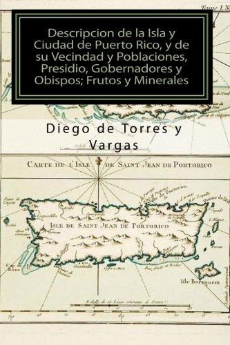 9781453815144: Descripcion de la Isla y Ciudad de Puerto Rico, y de su Vecindad y Poblaciones, Presidio, Gobernadores y Obispos; Frutos y Minerales