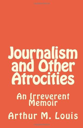 9781453815205: Journalism and Other Atrocities: An Irreverent Memoir
