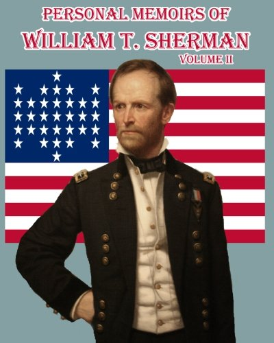 Personal Memoirs of William T. Sherman: Volume Two: Said To Be One of the best-known firsthand accounts of the Civil War. (Timeless Classic Books) (1453817344) by William T. Sherman