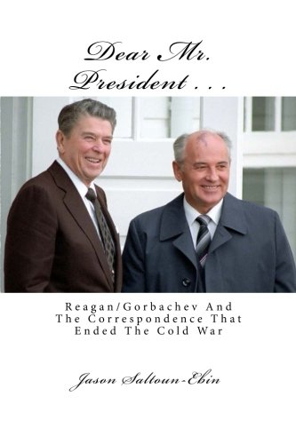 9781453825655: Dear Mr. President...: Reagan/Gorbachev and the Correspondence that ended the Cold War