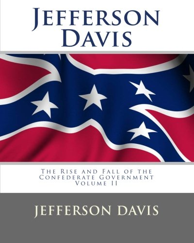 9781453828960: Jefferson Davis: The Rise and Fall of the Confederate Government Volume II