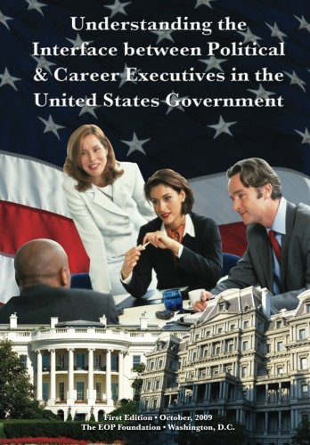 9781453829448: Understanding the Interface between Political & Career Executives in the United States Government