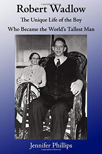9781453829479: Robert Wadlow: The Unique Life of the Boy Who Became the World's Tallest Man