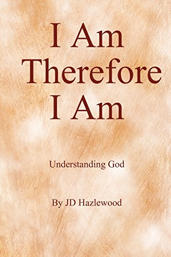 9781453830338: I Am ... Therefore I Am: Understanding God