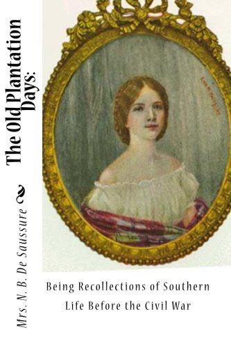 9781453831182: The Old Plantation Days: Being Recollections of Southern Life Before the Civil War