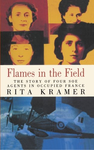 9781453834275: Flames in the Field: The Story of Four SOE Agents in Occupied France