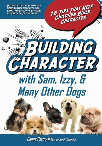 9781453835319: Building Character With Sam, Izzy, & Many Other Dogs: 15 Tips That Help Children Build Character