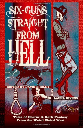 9781453836866: Six Guns Straight From Hell: Tales of Horror and Dark Fantasy from the Weird Weird West