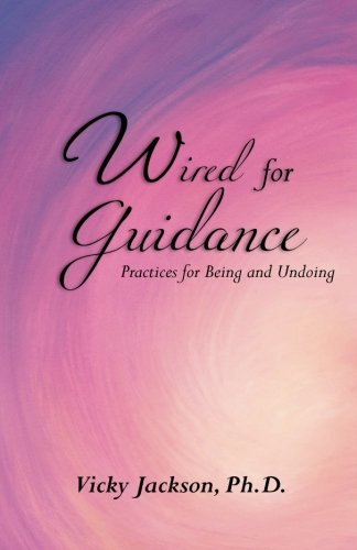 Wired for Guidance: Practices for Being and Undoing: Jackson, Vicky