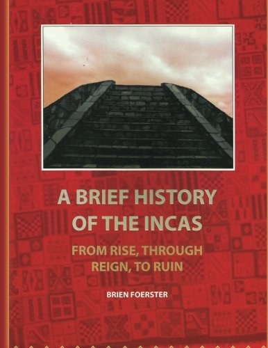 9781453838884: A Brief History Of The Incas: From Rise, Through Reign, To Ruin