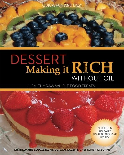 9781453840054: Dessert Making it Rich Without Oil: Healthy Raw Whole Foods Treats