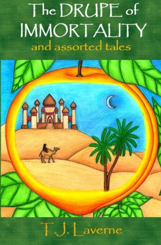 The Drupe of Immortality: and assorted tales: Laverne, T.J.