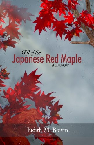 Gift of the Japanese Red Maple: a: Judith M Boivin