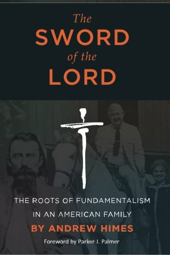 9781453843758: The Sword of the Lord: The Roots of Fundamentalism in an American Family