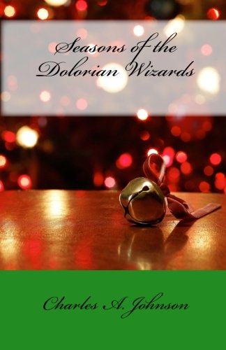 9781453847176: Seasons of the Dolorian Wizards: Happy Holidays, Luanne and Heatheria