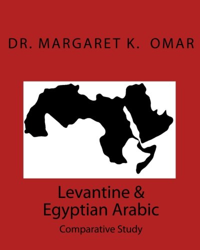 Levantine and Egyptian Arabic: Comparative Study: Omar, Dr Margaret