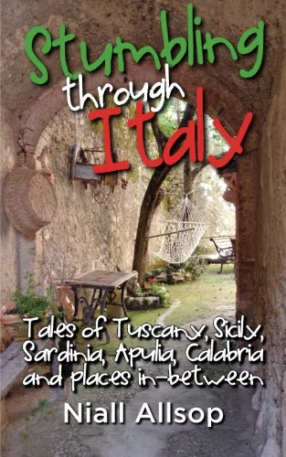 Stumbling through Italy: Tales of Tuscany, Sicily, Sardinia, Apulia, Calabria and places in-between (1453849785) by Niall Allsop