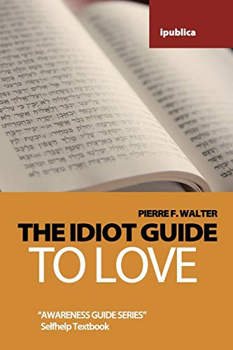 9781453851210: The Idiot Guide to Love: Awareness Guide / Selfhelp Textbook